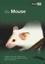 The Mouse: A Guide to Selection, Housing, Care, Nutrition, Behaviour, Health, Br