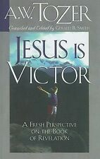Jesus Is Victor : A Fresh Perspective on the Book of Revelation by A. W....