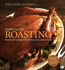 Essentials of Roasting : Recipes and Techniques for Delicious Oven-Cooked...