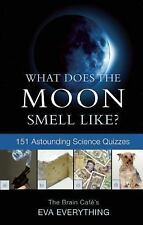 What Does the Moon Smell Like? : 151 Astounding Science Quizzes by Eva...