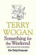 Something for the Weekend: The Collected Columns of Sir Terry Wogan, Wogan OBE,