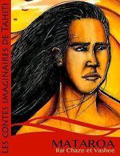Les Contes Imaginaires de Tahiti: Mataroa et le Roi des Oiseaux by Rai Chaze...