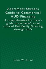 NEW Apartment Owners Guide to Commercial HUD Financing: A Comprehensive Borrower