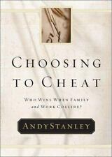 Choosing to Cheat : Who Wins When Family and Work Collide? by Andy Stanley, Stan