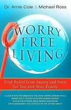 Worry-Free Living: Finding Relief from Anxiety and Stress for You and Your Famil