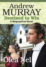 Andrew Murray Destined to Win : A Biographical Novel by Olea Nel (2015,...
