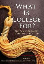 What Is College For? : The Public Purpose of Higher Education by Katherine H....