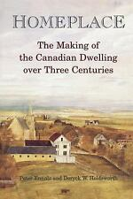 Homeplace : The Making of the Canadian Dwelling over Three Centuries by...