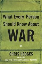 What Every Person Should Know about War by Chris Hedges (2003, Paperback)