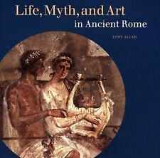 Life, Myth, and Art in Ancient Rome by Allan, Tony