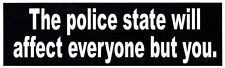 The Police State Will Affect Everyone But You - Freedom Bumper Sticker / Decal