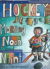 Hockey Morning Noon and Night by Doretta Groenendyk (2015, Paperback)