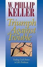 Triumph Against Trouble: Finding God's Power in Life's Problems, Keller, W. Phil