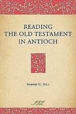Reading the Old Testament in Antioch by Robert C. Hill (2010, Hardcover)