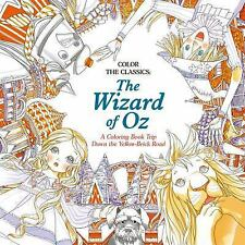 Color the Classics: the Wizard of Oz : A Coloring Book Trip down the...