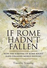 If Rome Hadn't Fallen: What Might Have Happened If the Western Empire Had Surviv