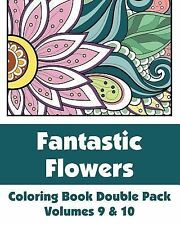 Fantastic Flowers Coloring Book Double Pack (Volumes 9 And 10) by H. R....