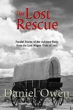 The Lost Rescue : Parallel Diaries of the Advance Party from the Lost Wagon...