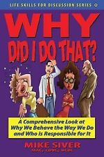 Why Did I Do That? a Comprehensive Look at Why We Behave the Way We Do and...