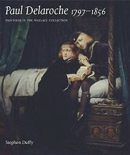 Paul Delaroche 1797-1856: Paintings in the Wallace Collection, Duffy, Stephen, A