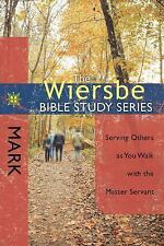 The Wiersbe Bible Study Series: Mark: Serving Others as You Walk with the Master