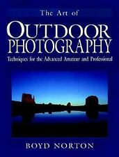 The Art of Outdoor Photography: Techniques for the Advanced Amateur and Professi