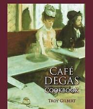 Cafe Degas Cookbook, Troy Gilbert, Very Good, Hardcover