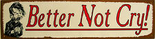Better Not Cry Santa Christmas Holiday Winter Song Music Metal Sign