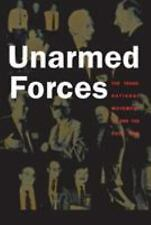 Unarmed Forces : The Transnational Movement to End the Cold War by Matthew...