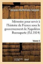 Histoire: Memoire Pour Servir a l'Histoire de France Sous le Gouvernement de...