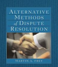 Alternative Methods of Dispute Resolution by Martin A. Frey (2002, Paperback)