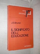IL SIGNIFICATO DELL EDUCAZIONE Jerome S Bruner Armando 1973 psicologia libro di