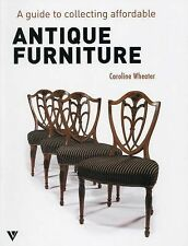 Guide to Collecting Affordable Antique Furniture, Wheater, Caroline, Very Good,