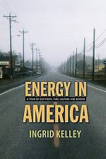 Energy in America: A Tour of Our Fossil Fuel Culture and Beyond by Kelley, Ingr
