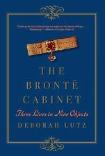 The Brontë Cabinet : Three Lives in Nine Objects by Deborah Lutz (2016,...
