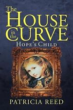 The House in the Curve : Hope's Child by Patricia Reed (2012, Paperback)