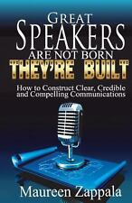 Great Speakers Are Not Born. They're Built : How to Construct Clear,...