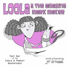 Loola and the Amazing Mark Maker by J. T. O'Neal (2013, Paperback)