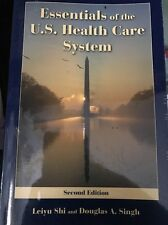 Essentials of the U. S. Health Care System by Leiyu Shi and Douglas A. Singh (2…