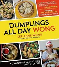 Dumplings All Day Wong: A Cookbook of Asian Delights From a Top Chef, Wong, Lee