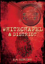 Murder and Crime Whitechapel and District by M. W. Oldridge  - New Book