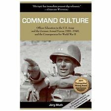 Command Culture : Officer Education in the U. S. Army and the German Armed...