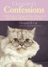 Cleopatra's Confessions: A Feline Guide to Coping with Dogs, Humans, and Other P