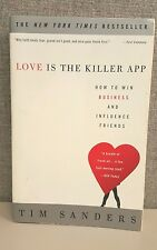 Love Is the Killer App : How to Win Business and Influence Friends by Tim...