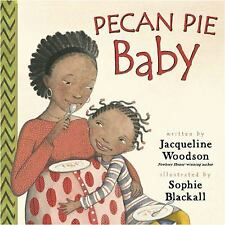 Pecan Pie Baby by Jacqueline Woodson (2010, Hardcover)