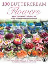 100 Buttercream Flowers : The Complete Step-by-Step Guide to Piping Flowers...