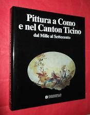 PITTURA A COMO E NEL CANTON TICINO. DAL MILLE AL SETTECENTO. CARIPLO.I EDIZ.1994