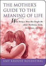 The Mother's Guide to the Meaning of Life : What Being a Mom Has Taught Me...
