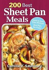 200 Best Sheet Pan Meals : Quick and Easy Oven Recipes One Pan, No Fuss! by...