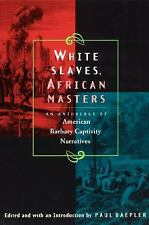 White Slaves, African Masters : An Anthology of American Barbary Captivity...